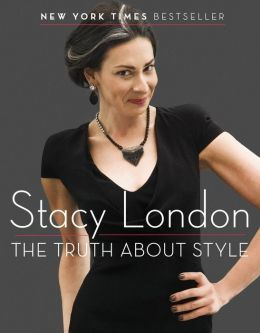 The Truth About Style, Stacy London